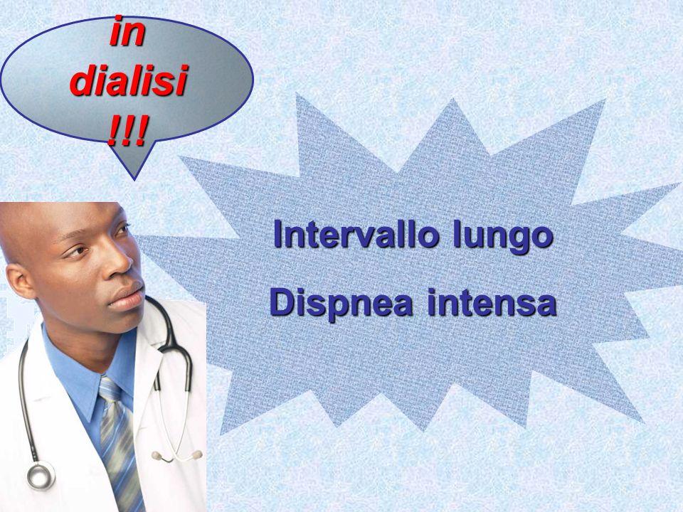 Intervallo lungo Dispnea intensa in dialisi !!!
