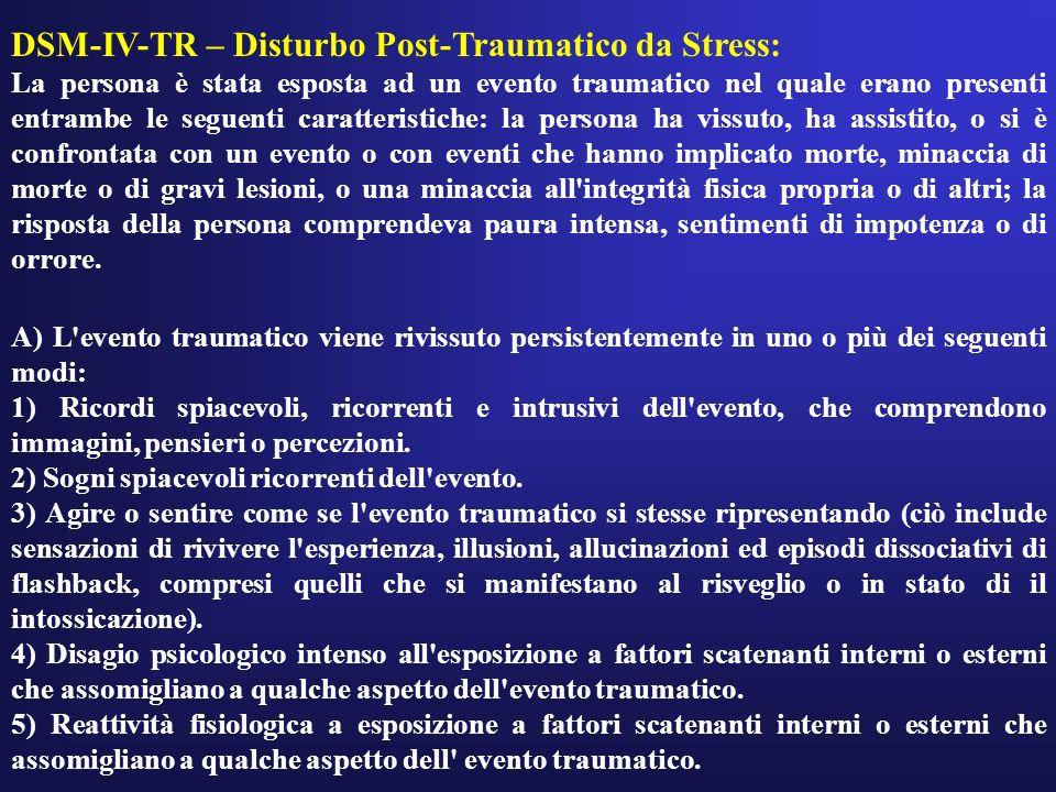 DSM-IV-TR – Disturbo Post-Traumatico da Stress: La persona è stata esposta ad un evento traumatico nel quale erano presenti entrambe le seguenti carat