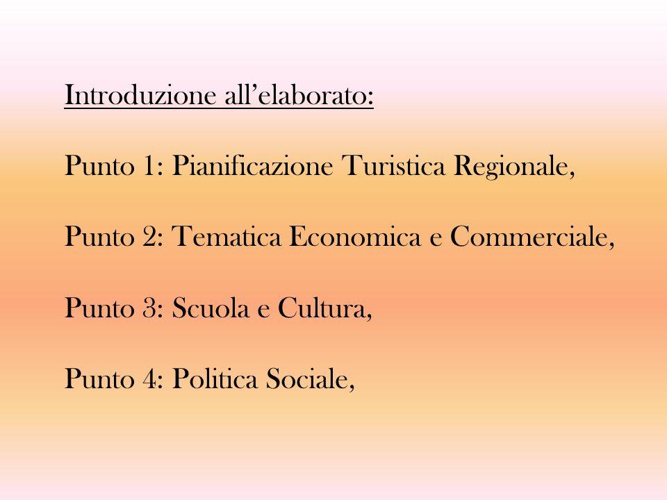 Introduzione allelaborato: Punto 1: Pianificazione Turistica Regionale, Punto 2: Tematica Economica e Commerciale, Punto 3: Scuola e Cultura, Punto 4: