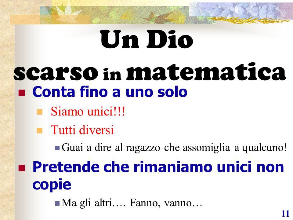 11 Un Dio scarso in matematica Conta fino a uno solo Siamo unici!!.