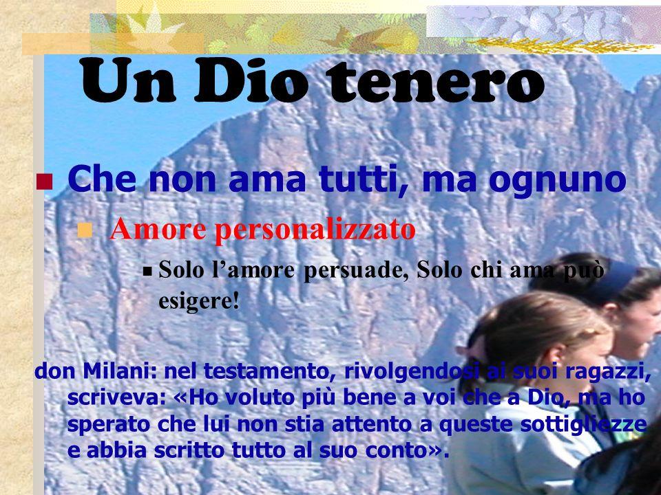 9 Un Dio tenero Che non ama tutti, ma ognuno Amore personalizzato Solo lamore persuade, Solo chi ama può esigere.
