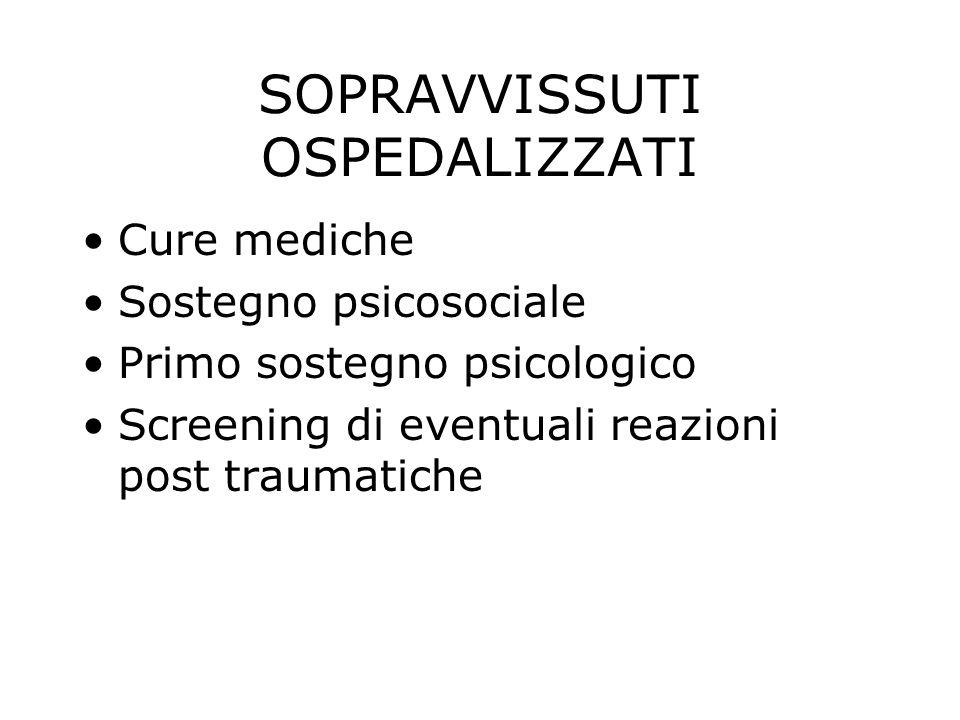 SOPRAVVISSUTI OSPEDALIZZATI Cure mediche Sostegno psicosociale Primo sostegno psicologico Screening di eventuali reazioni post traumatiche