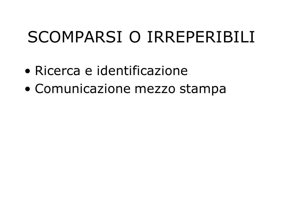 SCOMPARSI O IRREPERIBILI Ricerca e identificazione Comunicazione mezzo stampa