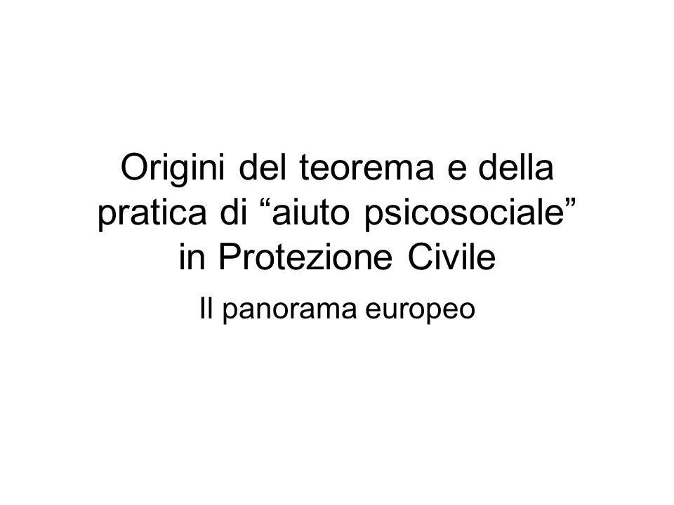 Origini del teorema e della pratica di aiuto psicosociale in Protezione Civile Il panorama europeo