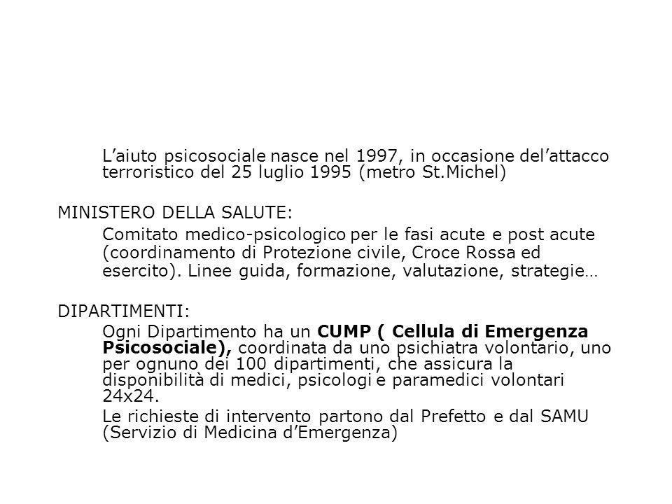 Laiuto psicosociale nasce nel 1997, in occasione delattacco terroristico del 25 luglio 1995 (metro St.Michel) MINISTERO DELLA SALUTE: Comitato medico-psicologico per le fasi acute e post acute (coordinamento di Protezione civile, Croce Rossa ed esercito).