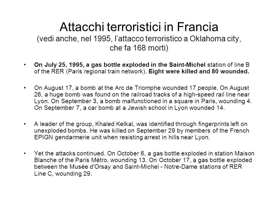 Attacchi terroristici in Francia (vedi anche, nel 1995, lattacco terroristico a Oklahoma city, che fa 168 morti) On July 25, 1995, a gas bottle exploded in the Saint-Michel station of line B of the RER (Paris regional train network).