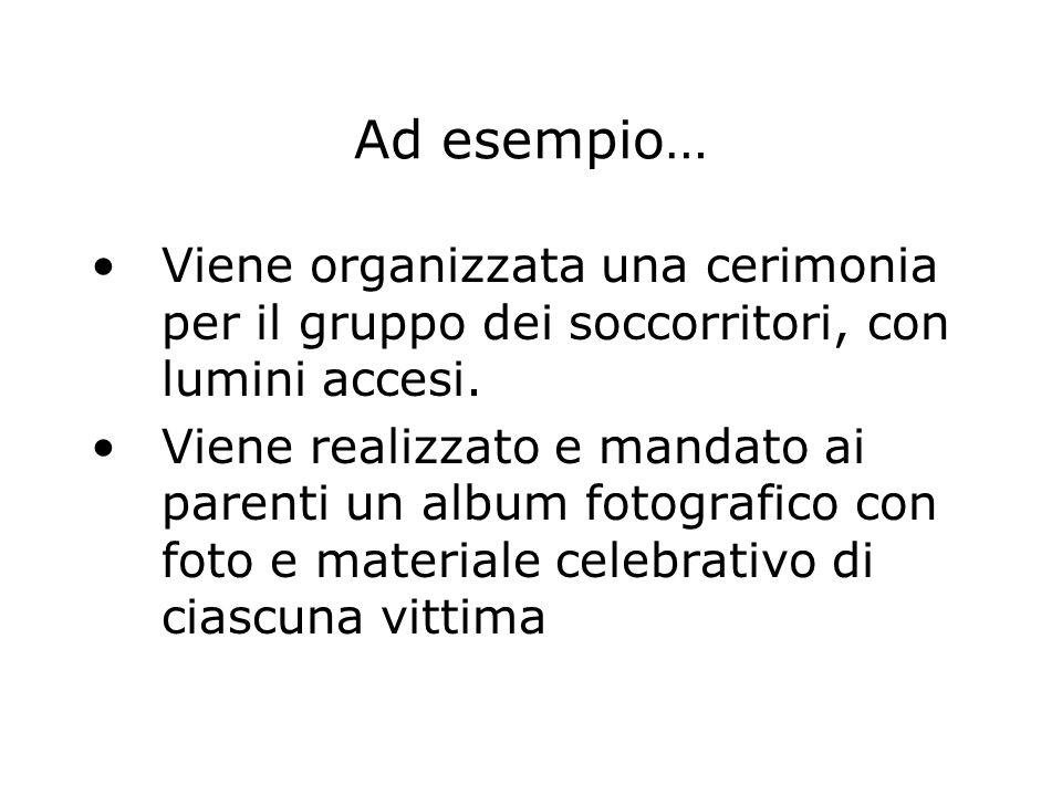 Ad esempio… Viene organizzata una cerimonia per il gruppo dei soccorritori, con lumini accesi.