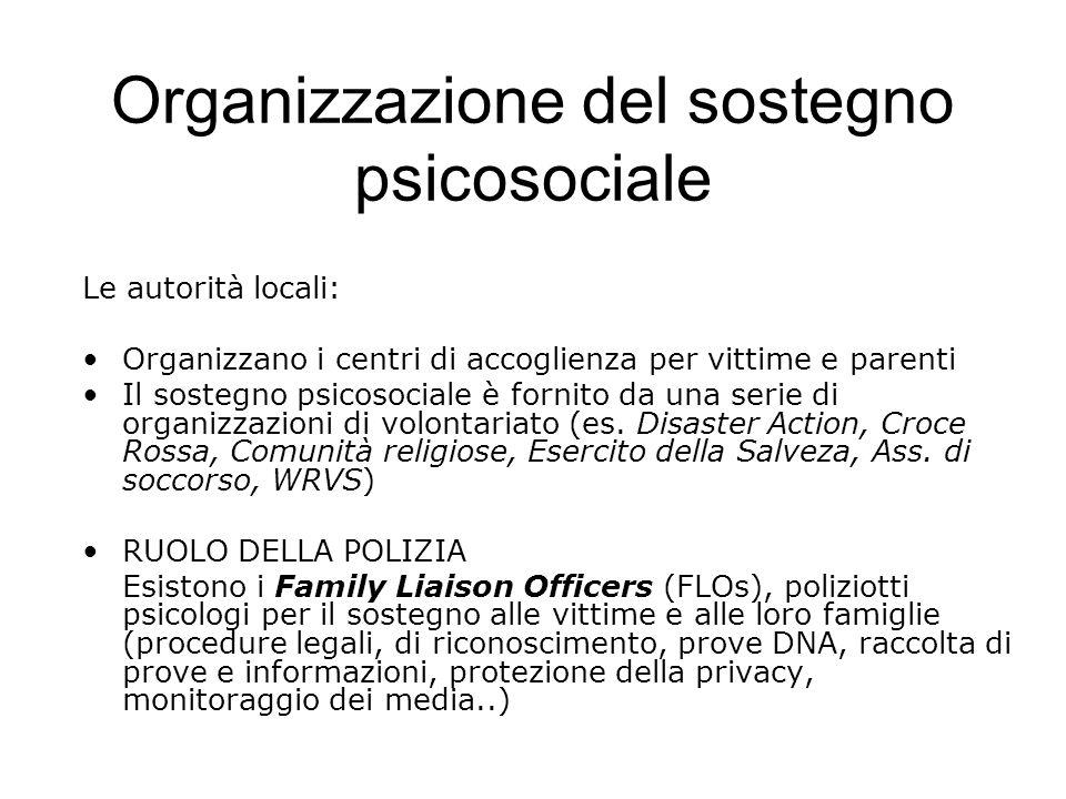 Organizzazione del sostegno psicosociale Le autorità locali: Organizzano i centri di accoglienza per vittime e parenti Il sostegno psicosociale è fornito da una serie di organizzazioni di volontariato (es.