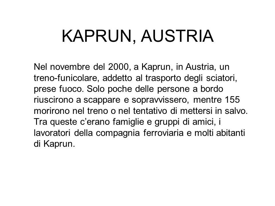 KAPRUN, AUSTRIA Nel novembre del 2000, a Kaprun, in Austria, un treno-funicolare, addetto al trasporto degli sciatori, prese fuoco.