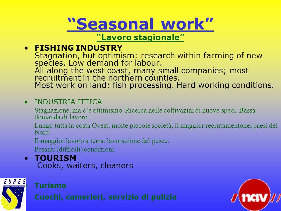 Seasonal work Lavoro stagionale FISHING INDUSTRY Stagnation, but optimism: research within farming of new species. Low demand for labour. All along th
