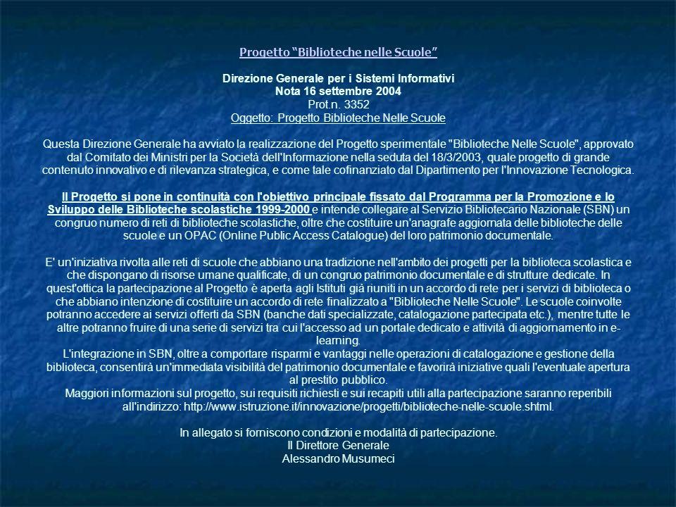 Progetto Biblioteche nelle Scuole Progetto Biblioteche nelle Scuole Direzione Generale per i Sistemi Informativi Nota 16 settembre 2004 Prot.n. 3352 O