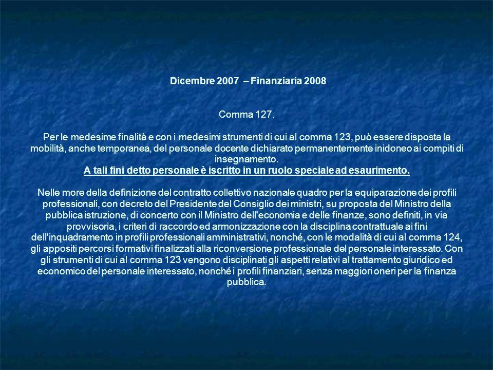 Dicembre 2007 – Finanziaria 2008 Comma 127. Per le medesime finalità e con i medesimi strumenti di cui al comma 123, può essere disposta la mobilità,