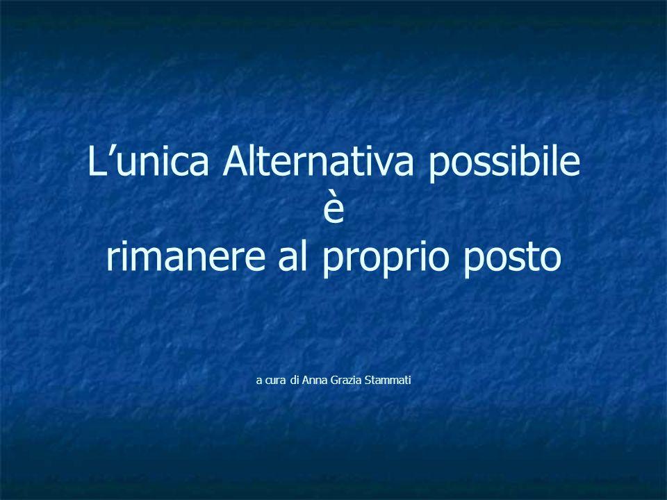 Lunica Alternativa possibile è rimanere al proprio posto a cura di Anna Grazia Stammati