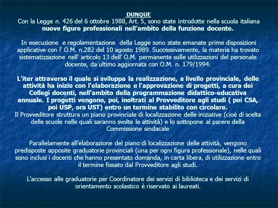 DUNQUE Con la Legge n. 426 del 6 ottobre 1988, Art. 5, sono state introdotte nella scuola italiana nuove figure professionali nellambito della funzion