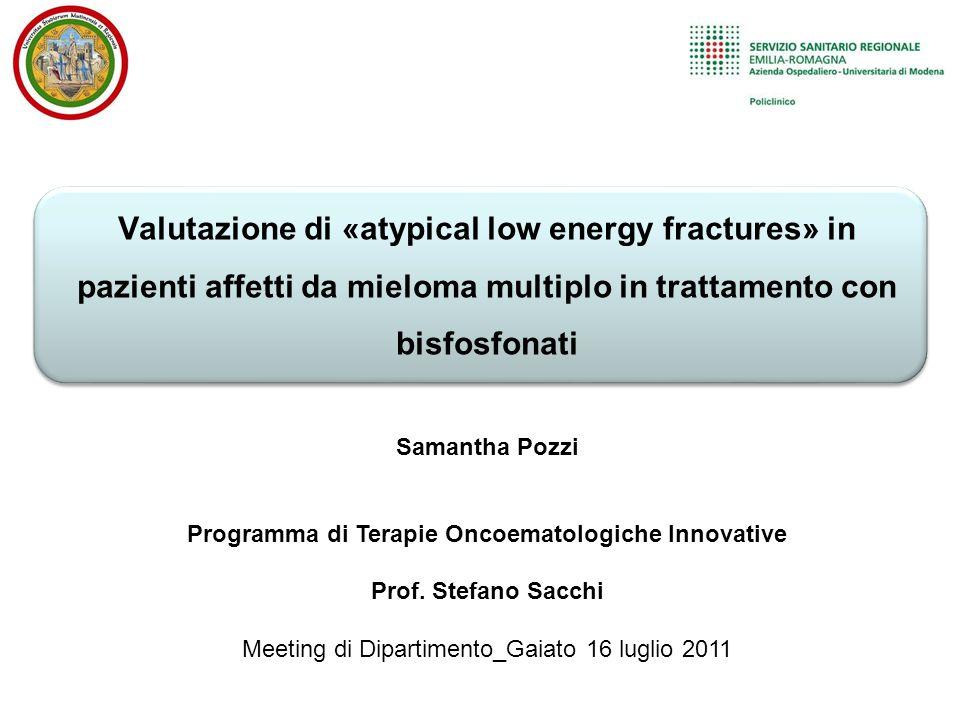 Valutazione di «atypical low energy fractures» in pazienti affetti da mieloma multiplo in trattamento con bisfosfonati Samantha Pozzi Programma di Ter