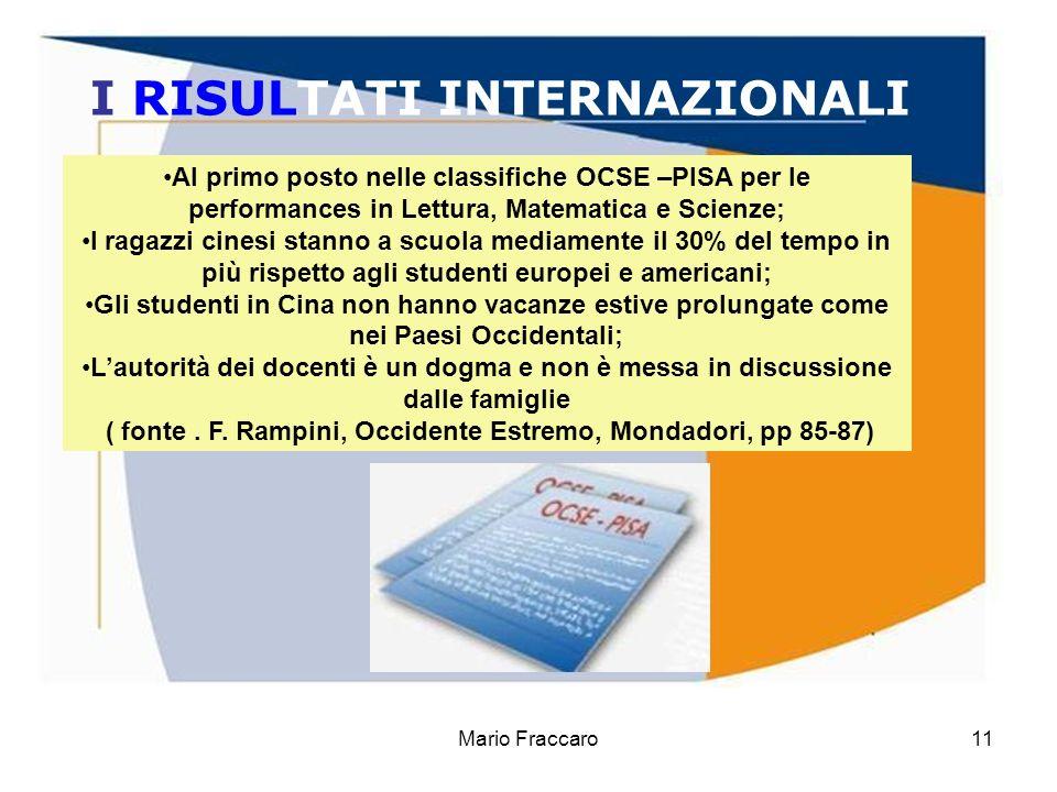 Mario Fraccaro11 I RISULTATI INTERNAZIONALI Al primo posto nelle classifiche OCSE –PISA per le performances in Lettura, Matematica e Scienze; I ragazz