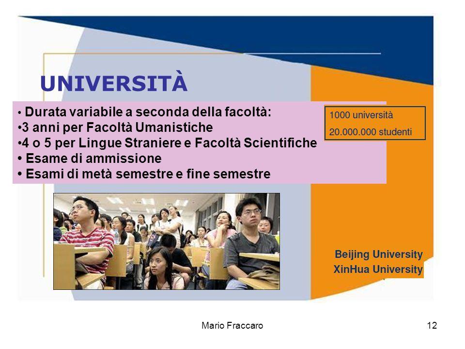 Mario Fraccaro12 UNIVERSITÀ Durata variabile a seconda della facoltà: 3 anni per Facoltà Umanistiche 4 o 5 per Lingue Straniere e Facoltà Scientifiche