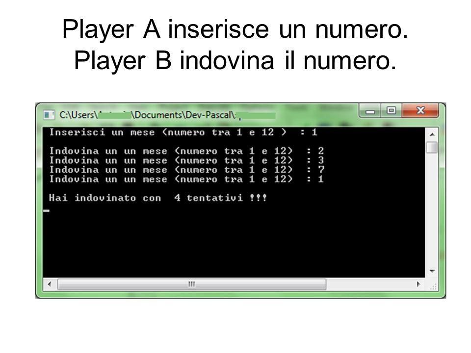 Player A inserisce un numero. Player B indovina il numero.