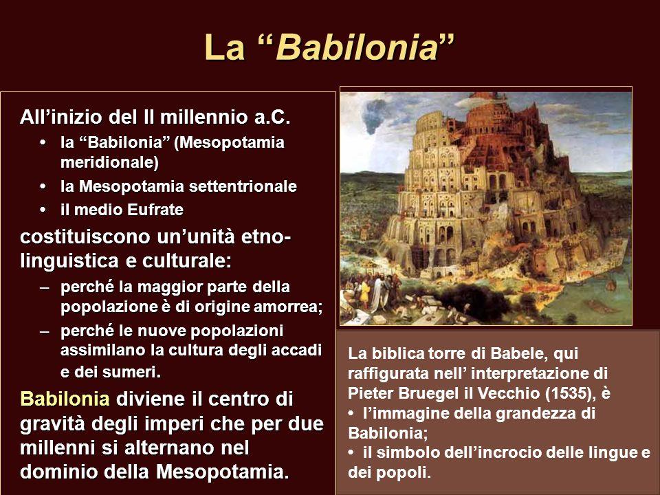 La Babilonia La biblica torre di Babele, qui raffigurata nell interpretazione di Pieter Bruegel il Vecchio (1535), è limmagine della grandezza di Babi
