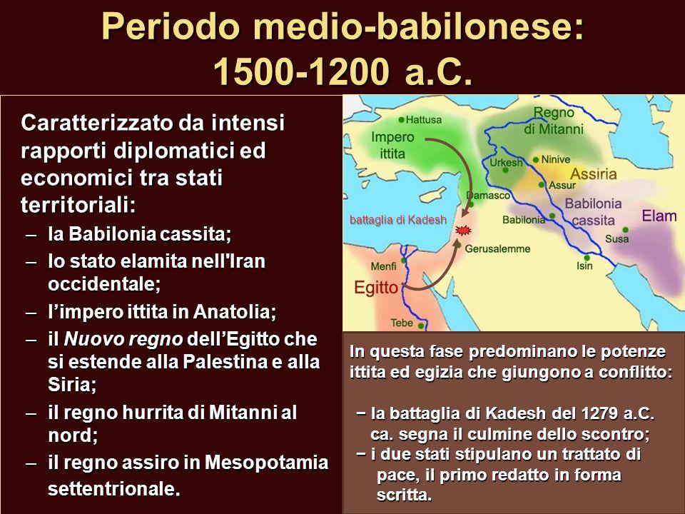 Periodo medio-babilonese: 1500-1200 a.C. Caratterizzato da intensi rapporti diplomatici ed economici tra stati territoriali: –la Babilonia cassita; –l