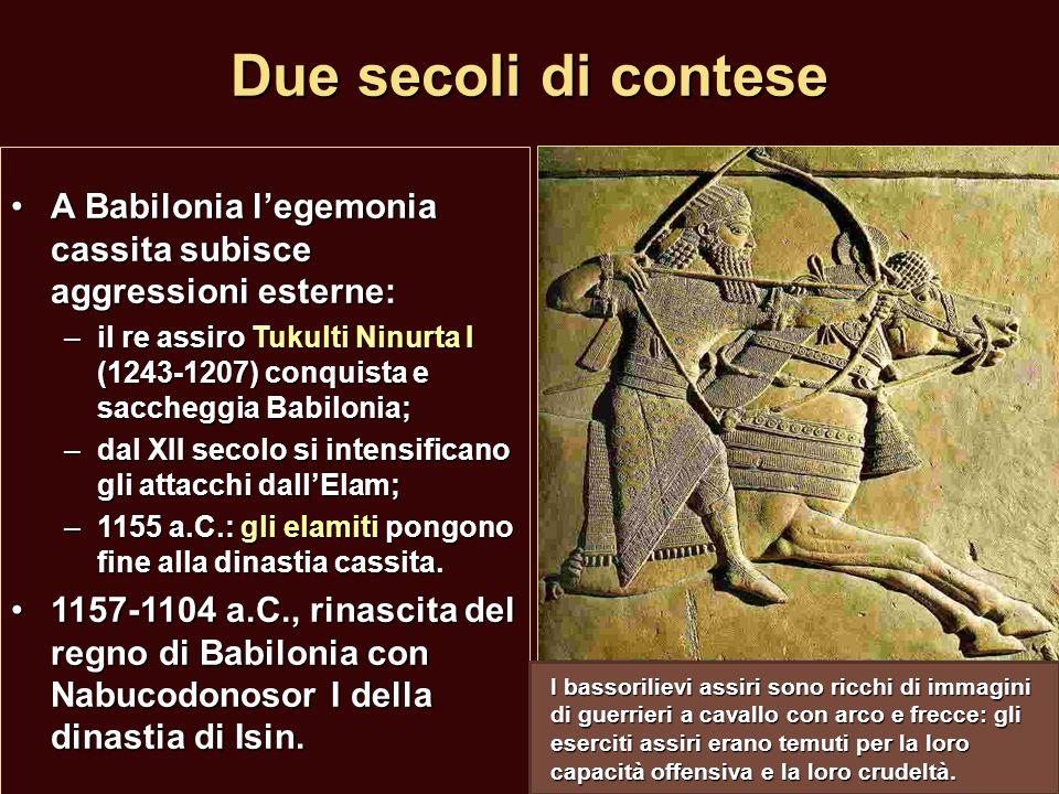 Due secoli di contese A Babilonia legemonia cassita subisce aggressioni esterne:A Babilonia legemonia cassita subisce aggressioni esterne: –il re assi