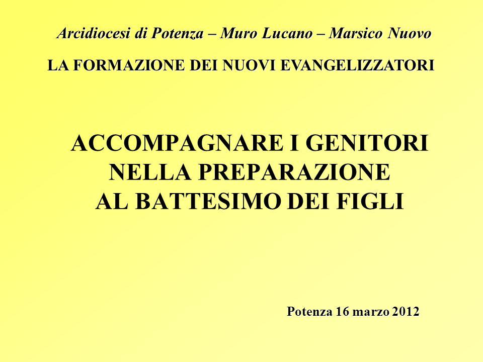 ACCOMPAGNARE I GENITORI NELLA PREPARAZIONE AL BATTESIMO DEI FIGLI Potenza 16 marzo 2012 Arcidiocesi di Potenza – Muro Lucano – Marsico Nuovo LA FORMAZ