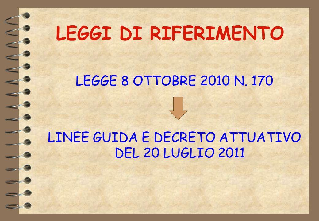 LEGGI DI RIFERIMENTO LEGGE 8 OTTOBRE 2010 N. 170 LINEE GUIDA E DECRETO ATTUATIVO DEL 20 LUGLIO 2011