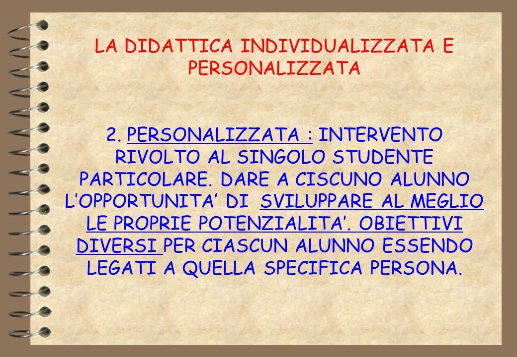 LA DIDATTICA INDIVIDUALIZZATA E PERSONALIZZATA 2. PERSONALIZZATA : INTERVENTO RIVOLTO AL SINGOLO STUDENTE PARTICOLARE. DARE A CISCUNO ALUNNO LOPPORTUN