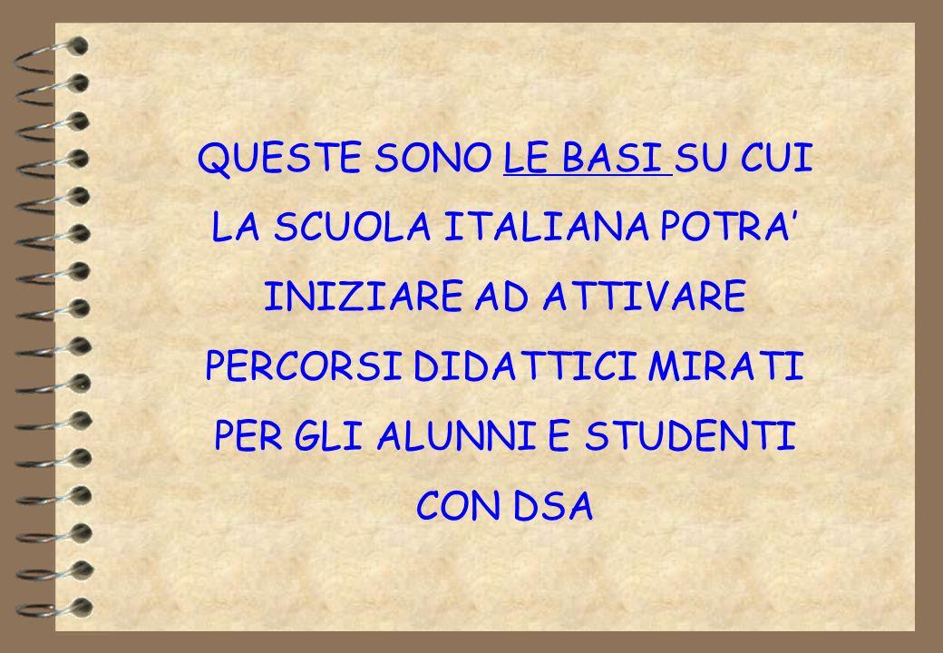 QUESTE SONO LE BASI SU CUI LA SCUOLA ITALIANA POTRA INIZIARE AD ATTIVARE PERCORSI DIDATTICI MIRATI PER GLI ALUNNI E STUDENTI CON DSA