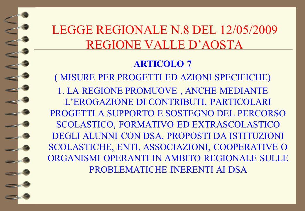 LEGGE REGIONALE N.8 DEL 12/05/2009 REGIONE VALLE DAOSTA ARTICOLO 7 ( MISURE PER PROGETTI ED AZIONI SPECIFICHE) 1. LA REGIONE PROMUOVE, ANCHE MEDIANTE