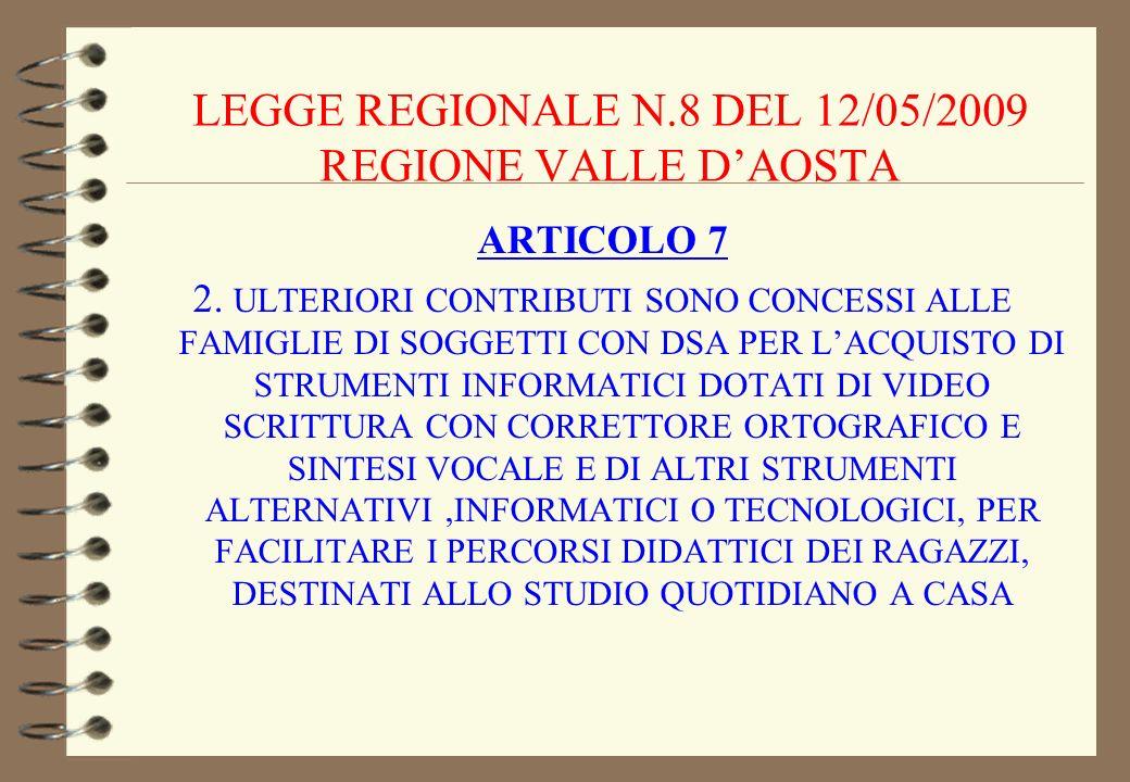 LEGGE REGIONALE N.8 DEL 12/05/2009 REGIONE VALLE DAOSTA ARTICOLO 7 2. ULTERIORI CONTRIBUTI SONO CONCESSI ALLE FAMIGLIE DI SOGGETTI CON DSA PER LACQUIS