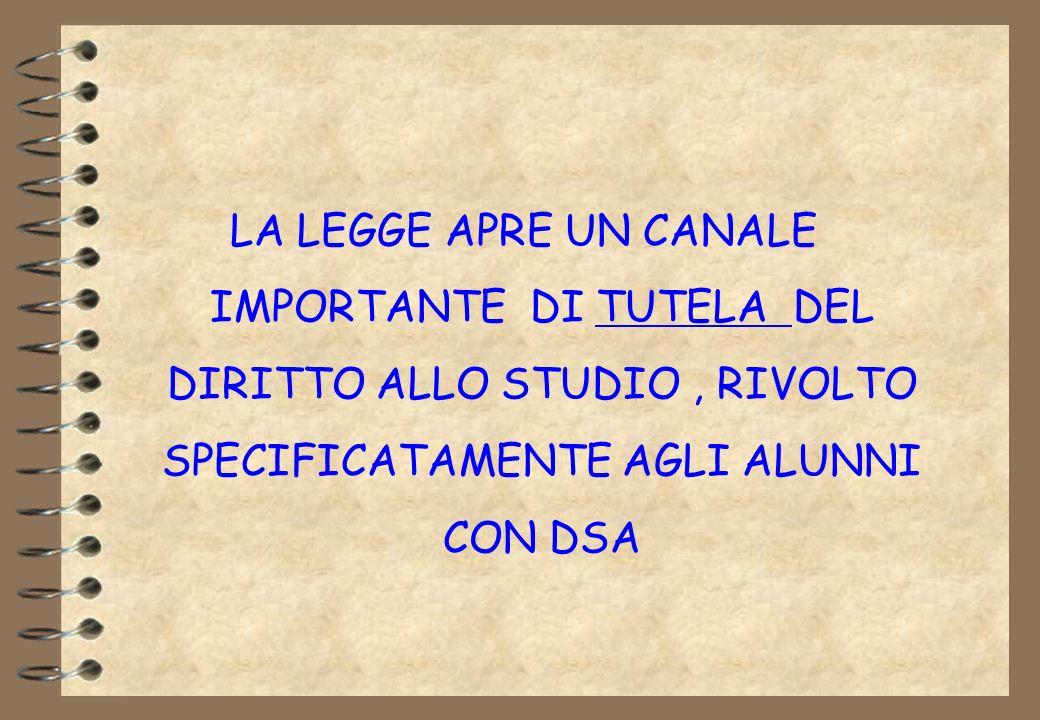 LA LEGGE APRE UN CANALE IMPORTANTE DI TUTELA DEL DIRITTO ALLO STUDIO, RIVOLTO SPECIFICATAMENTE AGLI ALUNNI CON DSA