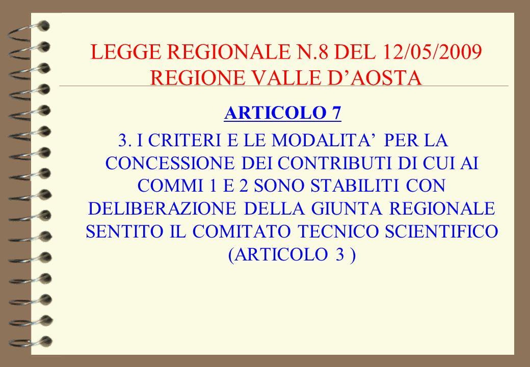LEGGE REGIONALE N.8 DEL 12/05/2009 REGIONE VALLE DAOSTA ARTICOLO 7 3. I CRITERI E LE MODALITA PER LA CONCESSIONE DEI CONTRIBUTI DI CUI AI COMMI 1 E 2