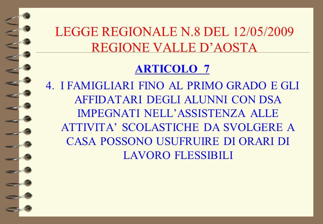 LEGGE REGIONALE N.8 DEL 12/05/2009 REGIONE VALLE DAOSTA ARTICOLO 7 4. I FAMIGLIARI FINO AL PRIMO GRADO E GLI AFFIDATARI DEGLI ALUNNI CON DSA IMPEGNATI
