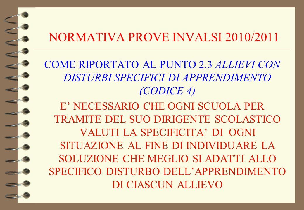 NORMATIVA PROVE INVALSI 2010/2011 COME RIPORTATO AL PUNTO 2.3 ALLIEVI CON DISTURBI SPECIFICI DI APPRENDIMENTO (CODICE 4) E NECESSARIO CHE OGNI SCUOLA