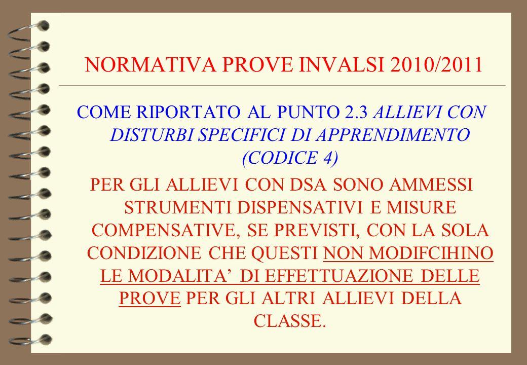 NORMATIVA PROVE INVALSI 2010/2011 COME RIPORTATO AL PUNTO 2.3 ALLIEVI CON DISTURBI SPECIFICI DI APPRENDIMENTO (CODICE 4) PER GLI ALLIEVI CON DSA SONO
