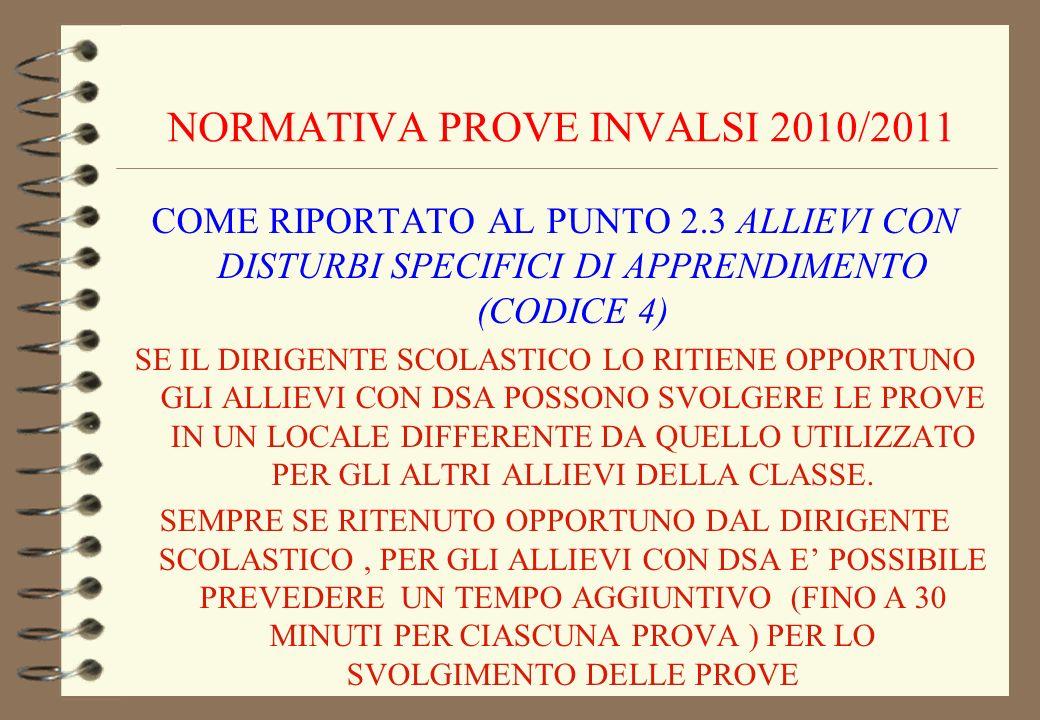 NORMATIVA PROVE INVALSI 2010/2011 COME RIPORTATO AL PUNTO 2.3 ALLIEVI CON DISTURBI SPECIFICI DI APPRENDIMENTO (CODICE 4) SE IL DIRIGENTE SCOLASTICO LO