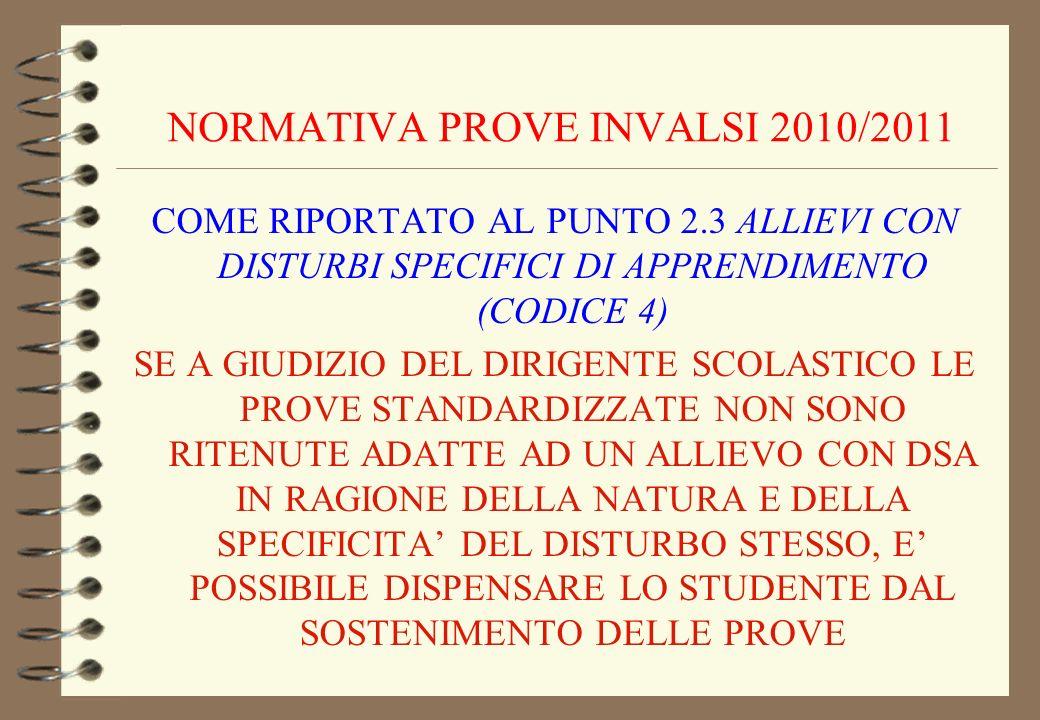 NORMATIVA PROVE INVALSI 2010/2011 COME RIPORTATO AL PUNTO 2.3 ALLIEVI CON DISTURBI SPECIFICI DI APPRENDIMENTO (CODICE 4) SE A GIUDIZIO DEL DIRIGENTE S