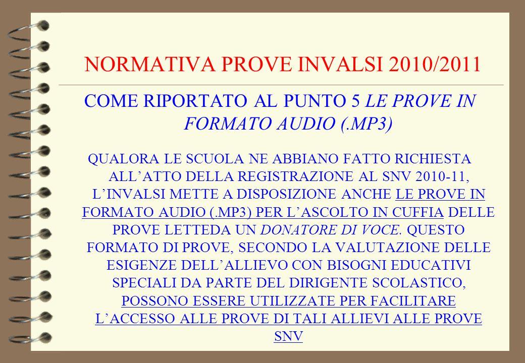 NORMATIVA PROVE INVALSI 2010/2011 COME RIPORTATO AL PUNTO 5 LE PROVE IN FORMATO AUDIO (.MP3) QUALORA LE SCUOLA NE ABBIANO FATTO RICHIESTA ALLATTO DELL