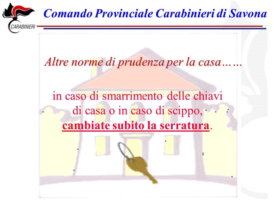 Comando Provinciale Carabinieri di Savona in caso di smarrimento delle chiavi di casa o in caso di scippo, cambiate subito la serratura.