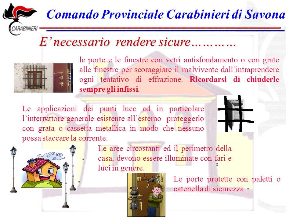 Comando Provinciale Carabinieri di Savona Le aree circostanti ed il perimetro della casa, devono essere illuminate con fari e luci in genere.