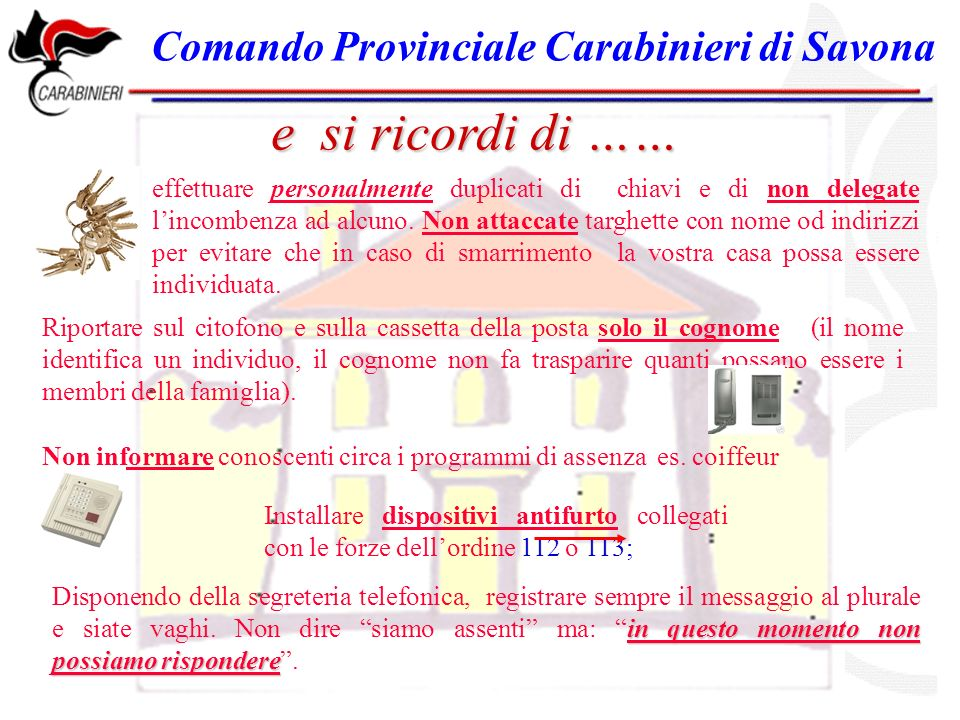 Comando Provinciale Carabinieri di Savona e si ricordi di …… Installare dispositivi antifurto collegati con le forze dellordine 112 o 113; Non informare conoscenti circa i programmi di assenza es.