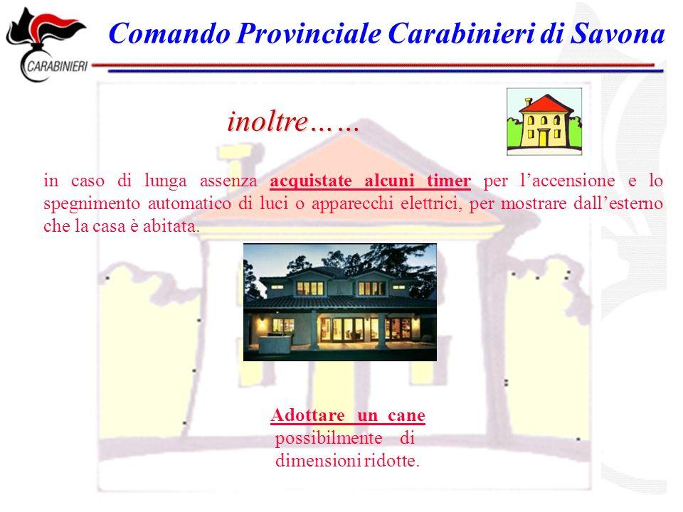 Comando Provinciale Carabinieri di Savona Altri consigli utili sono …… non tenere in casa rilevanti somme di denaro, gioielli ed oggetti di valore.