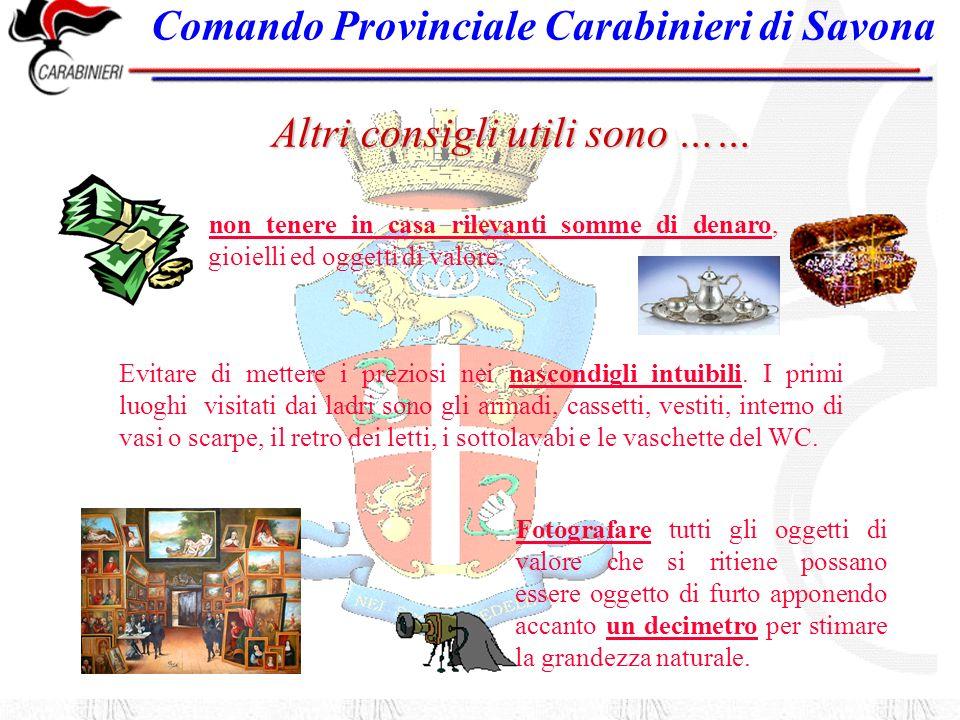 Comando Provinciale Carabinieri di Savona Non aprrire a tutti …… Accertarsi dellidentità prima di aprire la porta a sconosciuti anche se in uniforme o si dichiarino di essere postini, o dipendenti di qualche azienda del gas o elettricità.
