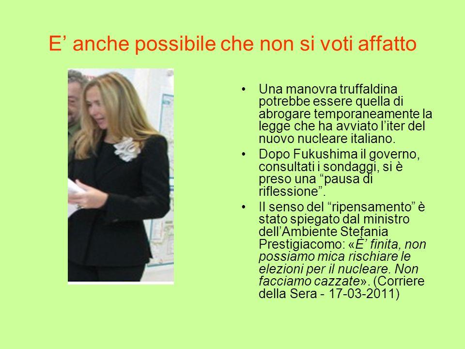 E anche possibile che non si voti affatto Una manovra truffaldina potrebbe essere quella di abrogare temporaneamente la legge che ha avviato liter del nuovo nucleare italiano.