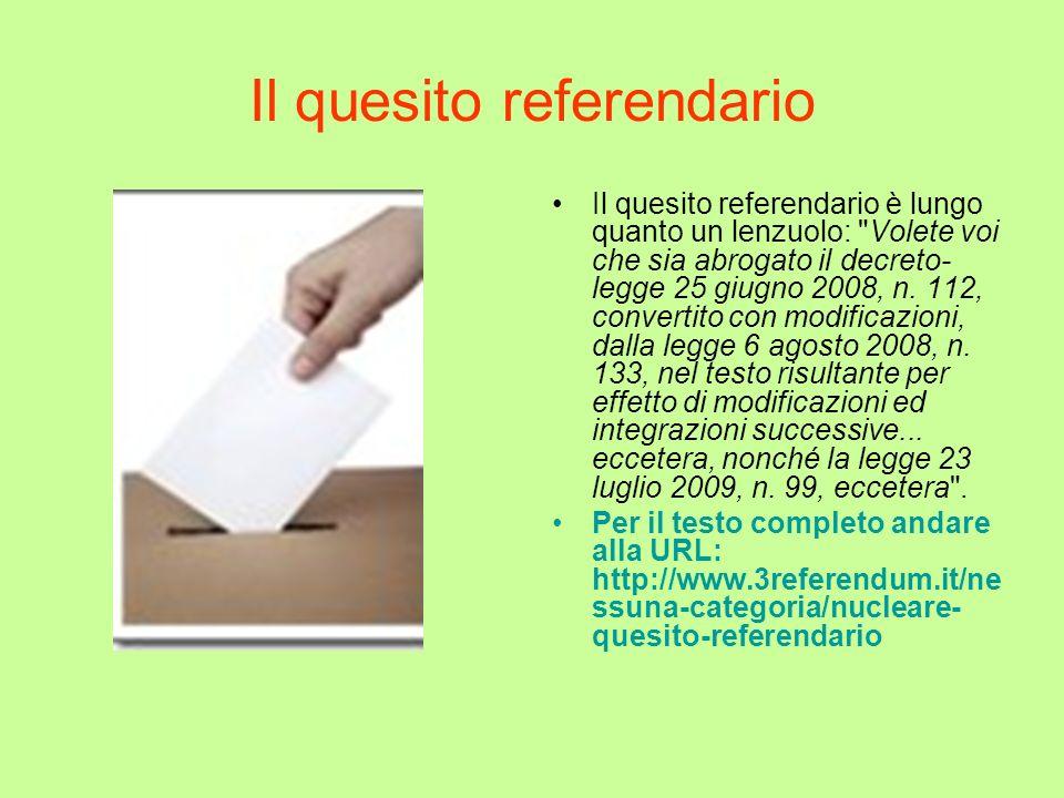 Il quesito referendario Il quesito referendario è lungo quanto un lenzuolo: Volete voi che sia abrogato il decreto- legge 25 giugno 2008, n.
