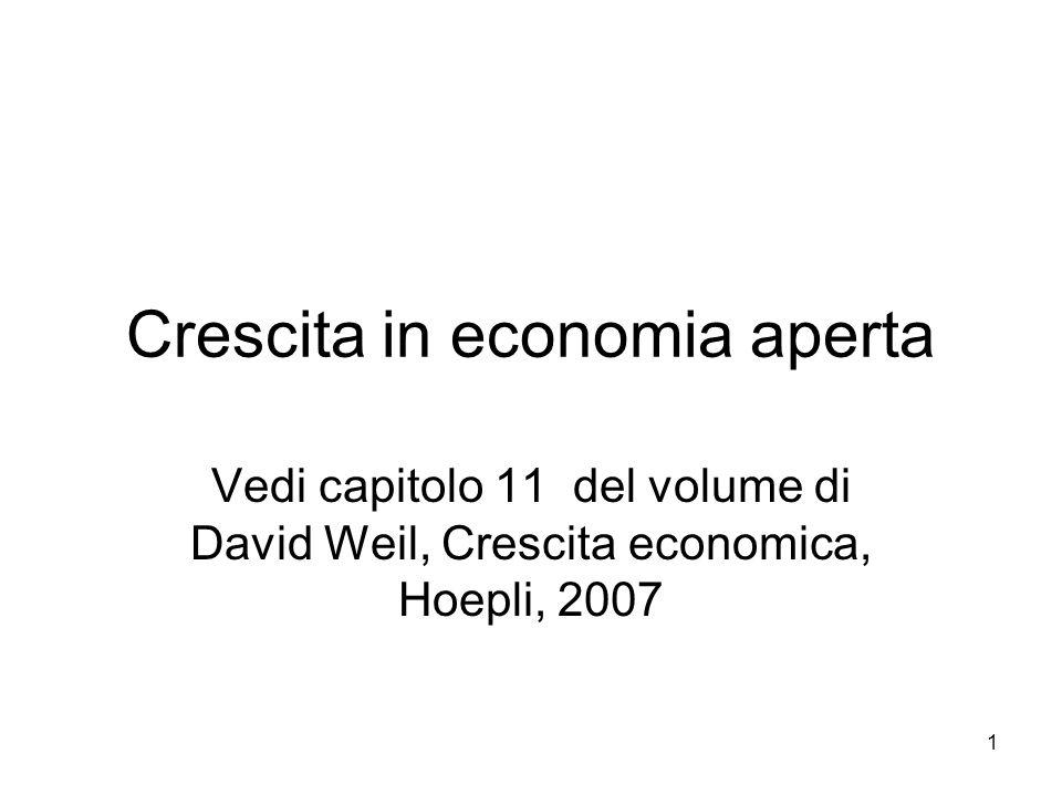 1 Crescita in economia aperta Vedi capitolo 11 del volume di David Weil, Crescita economica, Hoepli, 2007