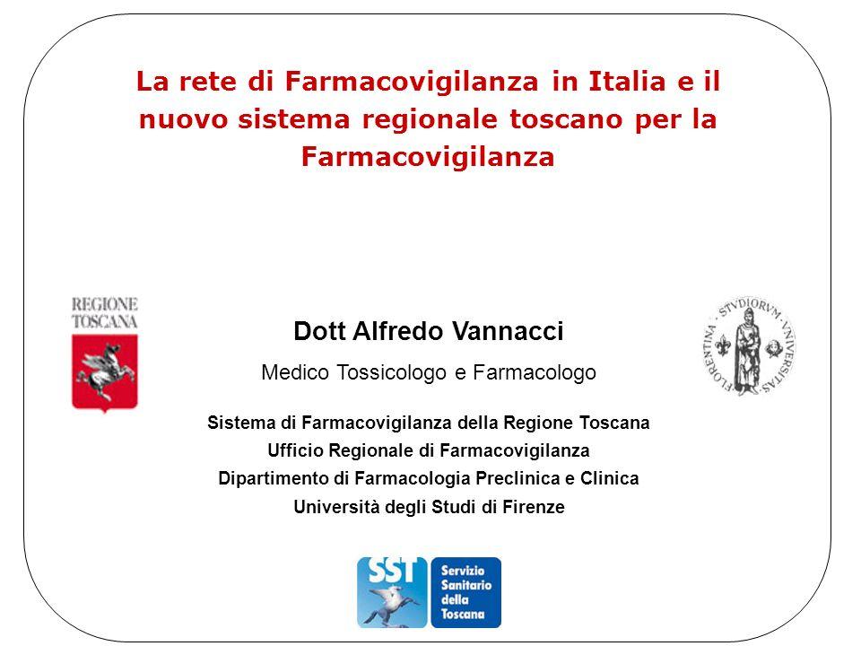 La rete di Farmacovigilanza in Italia e il nuovo sistema regionale toscano per la Farmacovigilanza Dott Alfredo Vannacci Medico Tossicologo e Farmacol