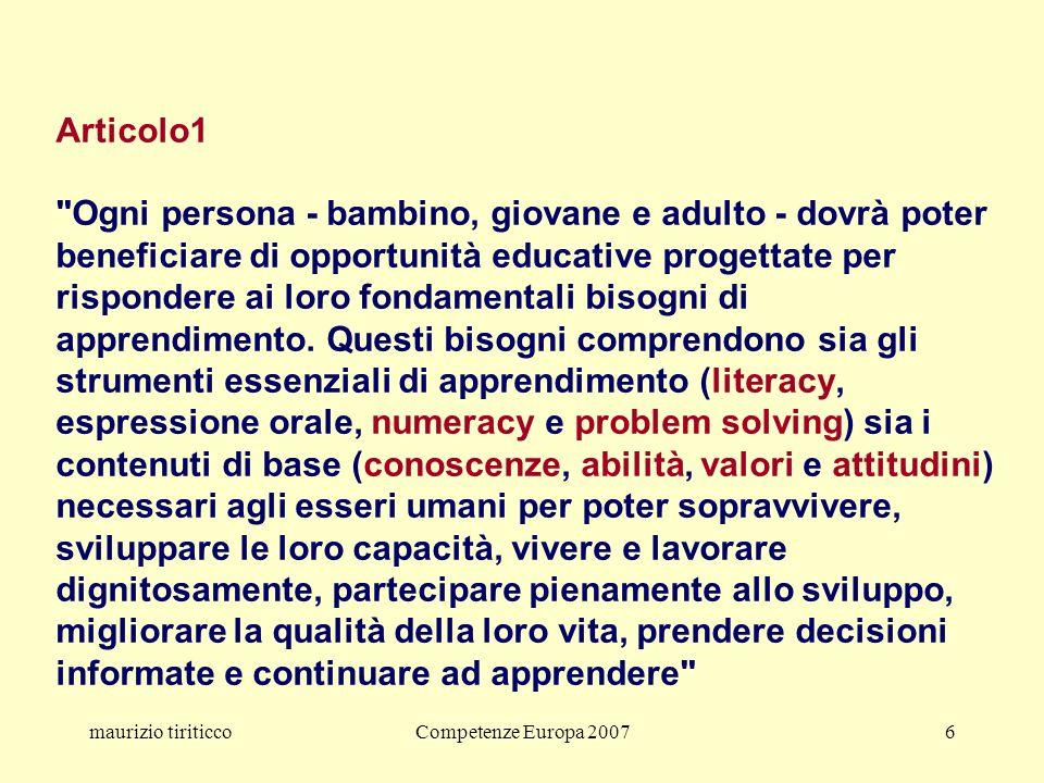maurizio tiriticcoCompetenze Europa 20076 Articolo1 Ogni persona - bambino, giovane e adulto - dovrà poter beneficiare di opportunità educative progettate per rispondere ai loro fondamentali bisogni di apprendimento.