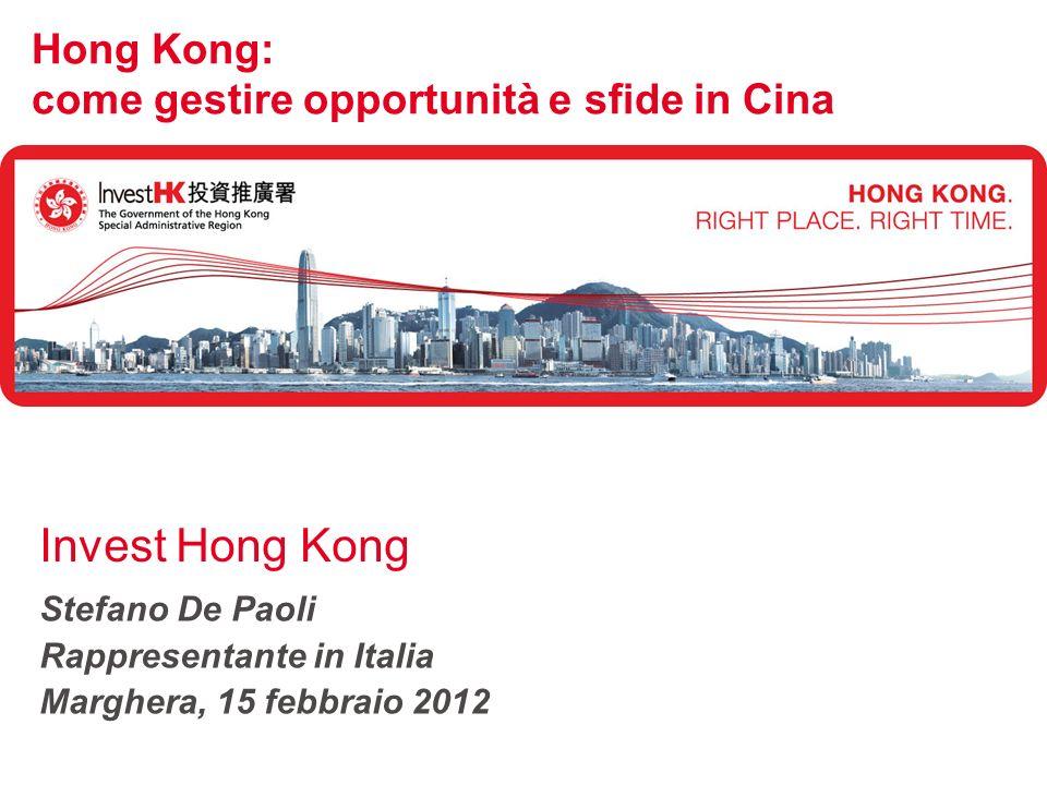 Hong Kong: come gestire opportunità e sfide in Cina Invest Hong Kong Stefano De Paoli Rappresentante in Italia Marghera, 15 febbraio 2012